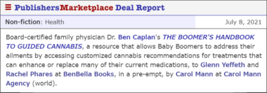 Board-certified family physician Dr. Ben Caplan's THE BOOMER'S HANDBOOK TO GUIDED CANNABIS, a resource that allows Baby Boomers to address their ailments by accessing customized cannabis recommendations for treatments that can enhance or replace many of their current medications, to Glenn Yeffeth and Rachel Phares at BenBella Books, in a pre-empt, by Carol Mann at Carol Mann Agency (world).
