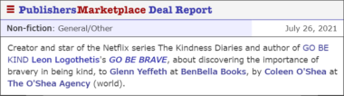 Creator and star of the Netflix series The Kindness Diaries and author of GO BE KIND Leon Logothetis's GO BE BRAVE, about discovering the importance of bravery in being kind, to Glenn Yeffeth at BenBella Books, by Coleen O'Shea at The O'Shea Agency (world).